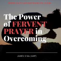 The Power of Fervent Prayer in Overcoming
