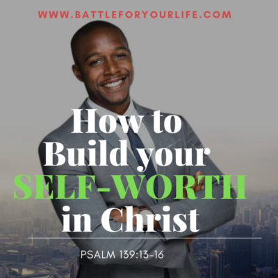 How to Build Your Self-Worth in Christ