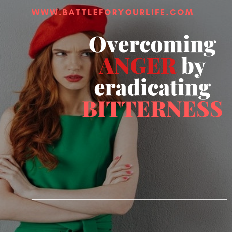 Overcoming Anger by Eradicating Bitterness