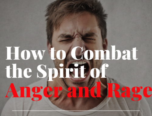 How to Combat a Spirit of Anger and Rage