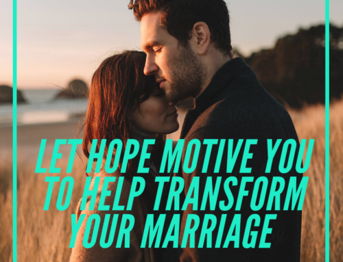 Let Hope Motivate You to Transform Your Marriage