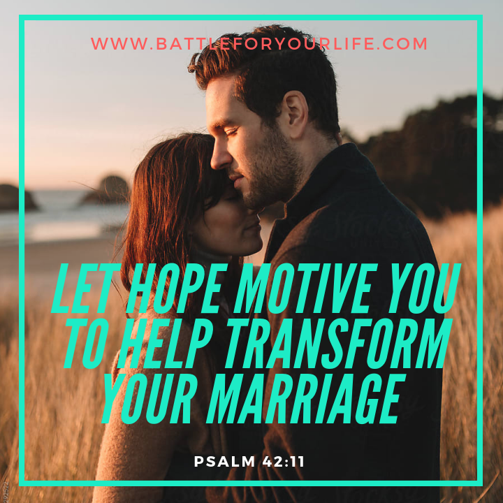Let Hope Motivate You to Help Transform Your Marriage