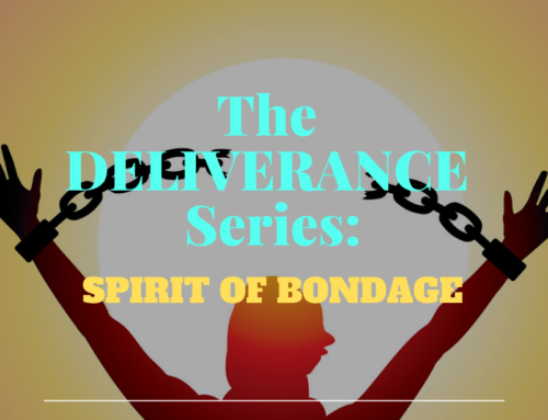 The Deliverance Series 8 – The Spirit of Bondage