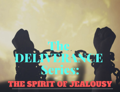 The Deliverance Series 7 – The Spirit of Jealousy