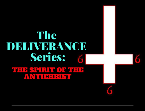 The Deliverance Series 13 – the Spirit of the Antichrist