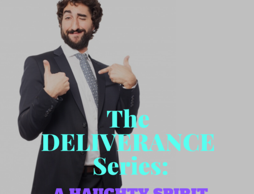 The Deliverance Series 15 – the Haughty Spirit